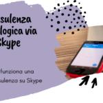 Prenotazione Consulenza psicologica via Skype